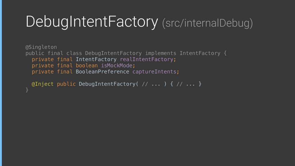 DebugIntentFactory (src/internalDebug) @Singlet...