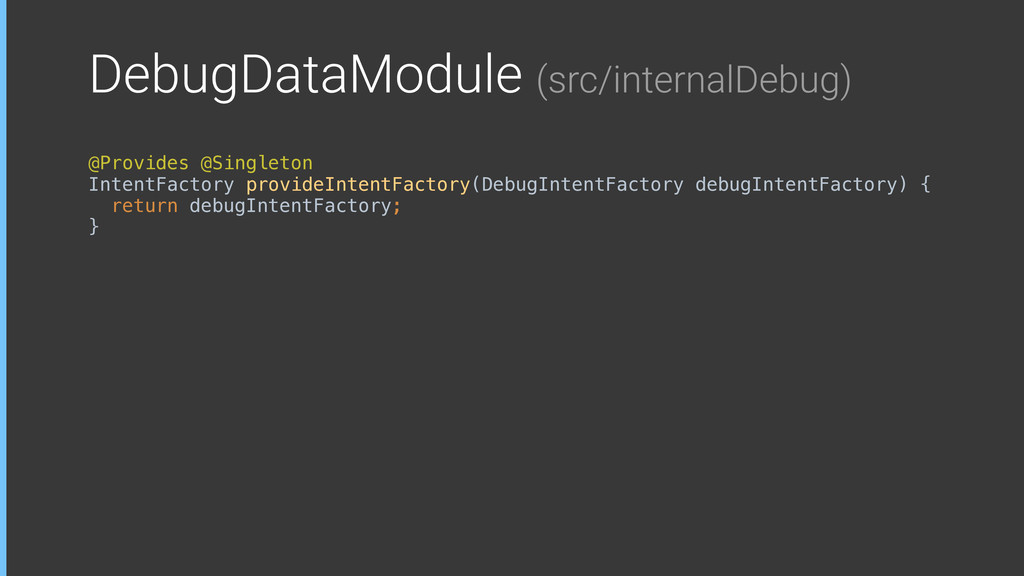 DebugDataModule (src/internalDebug) @Provides @...