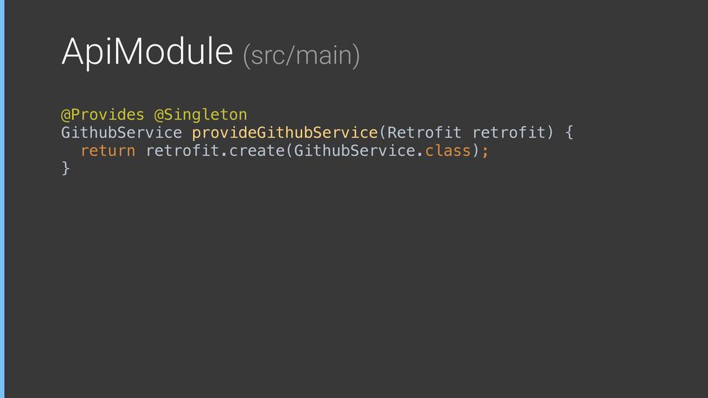 ApiModule (src/main) @Provides @Singleton Githu...