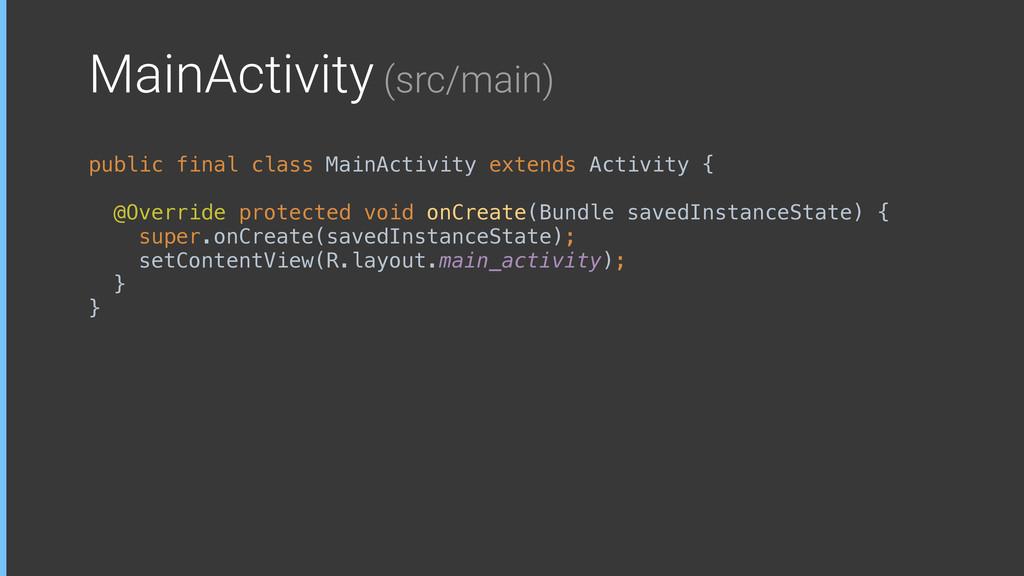 MainActivity (src/main) public final class Main...