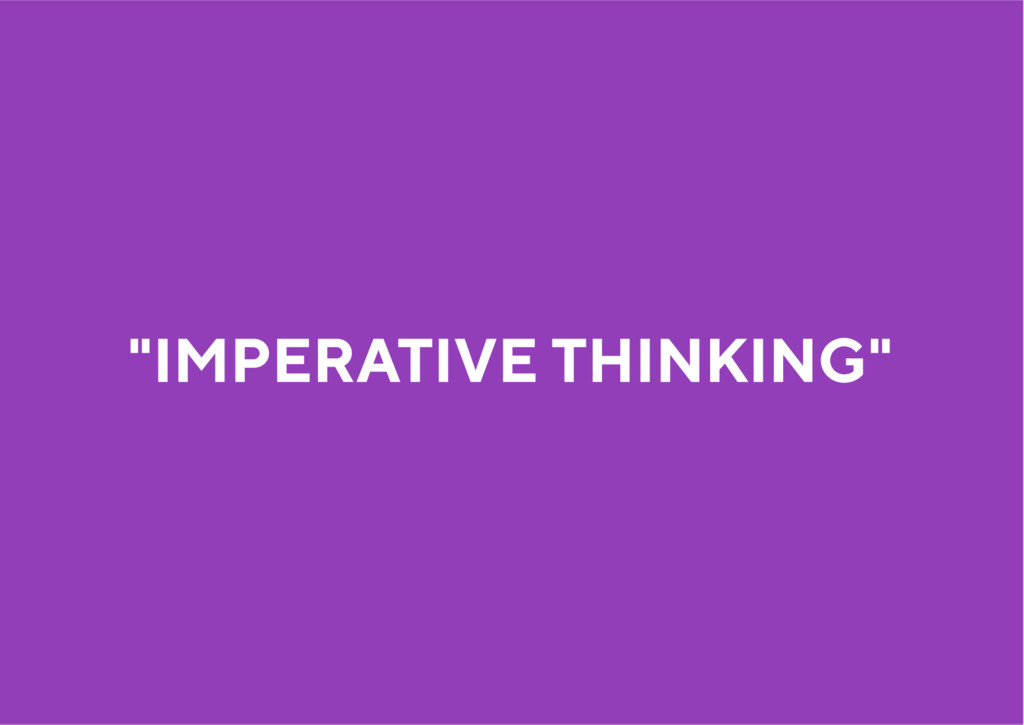 """IMPERATIVE THINKING"""