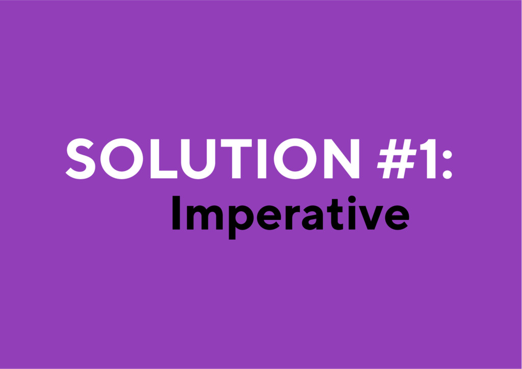 Imperative SOLUTION #1: