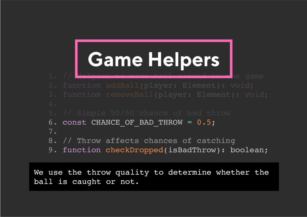 Game Helpers 6. const CHANCE_OF_BAD_THROW = 0.5...
