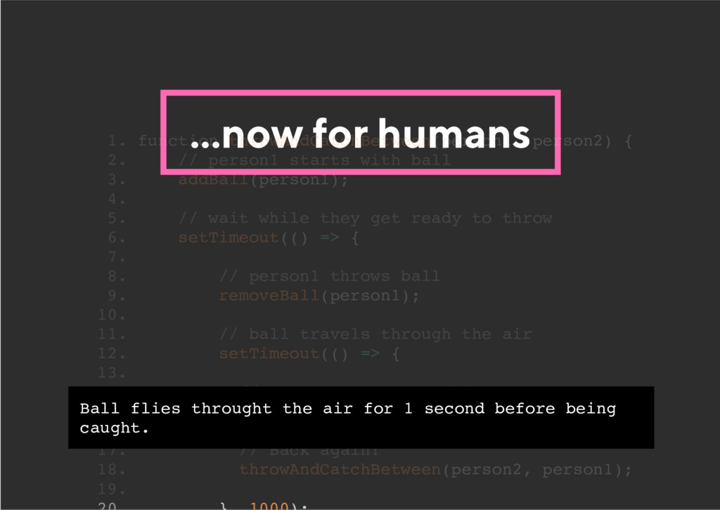 ...now for humans 1. function throwAndCatchBetw...