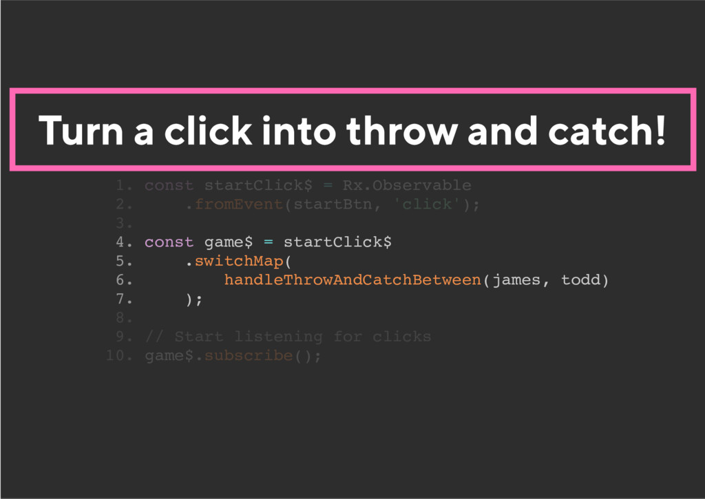 Turn a click into throw and catch! 4. const gam...