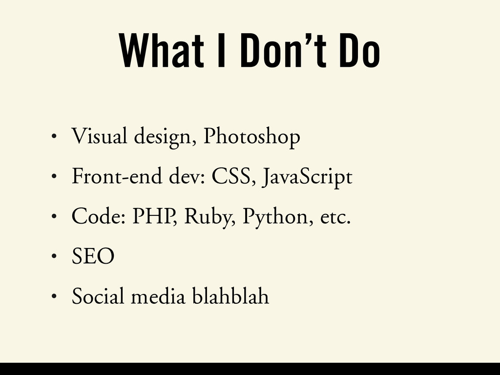 What I Don't Do • Visual design, Photoshop • Fr...