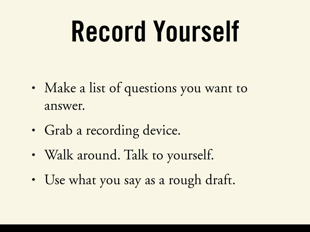 Record Yourself • Make a list of questions you ...