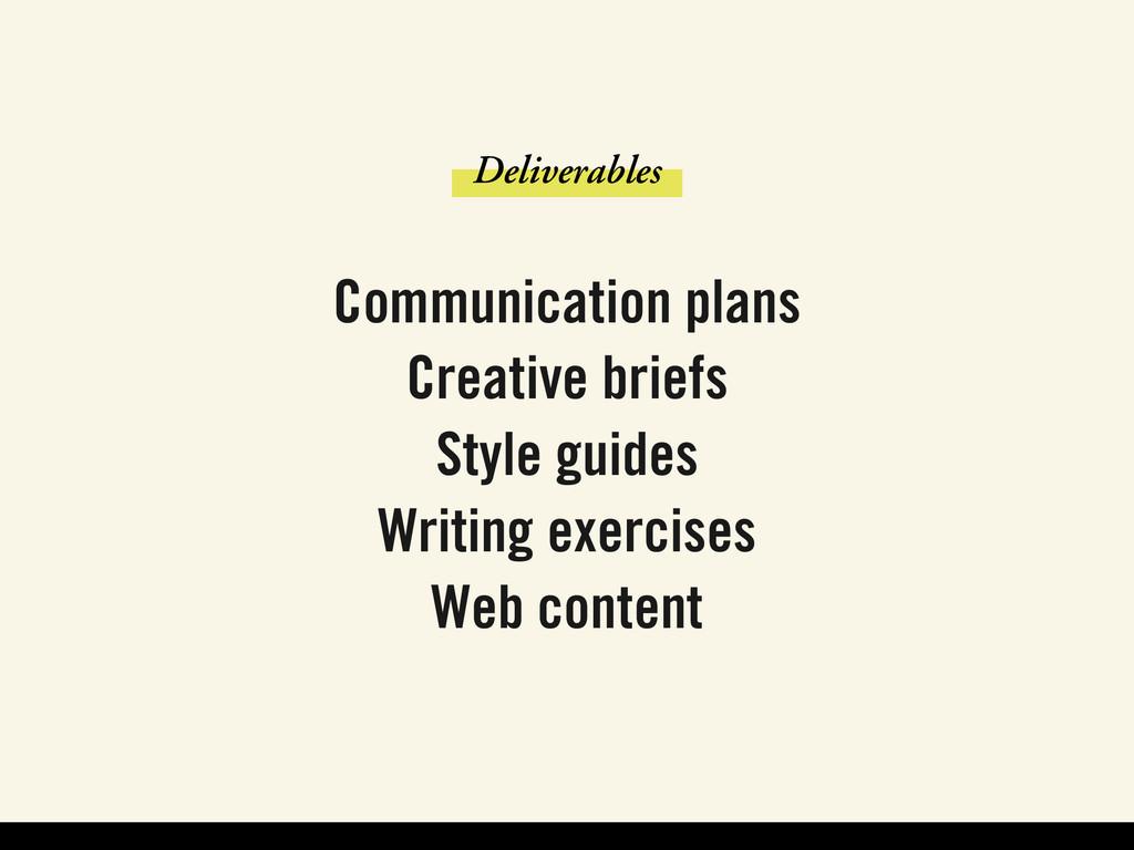 Deliverables Communication plans Creative brief...