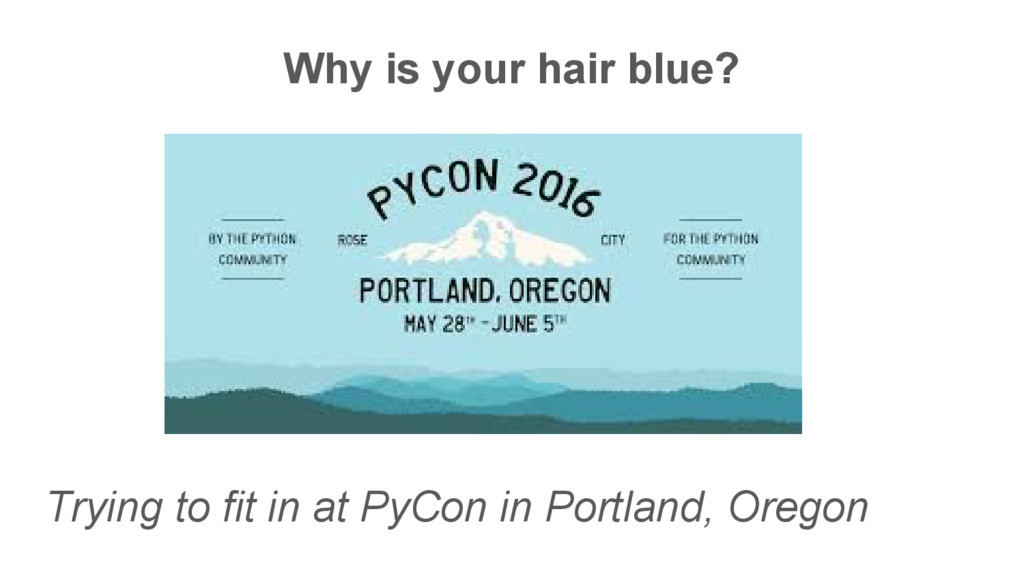 Why is your hair blue? Trying to fit in at PyCo...