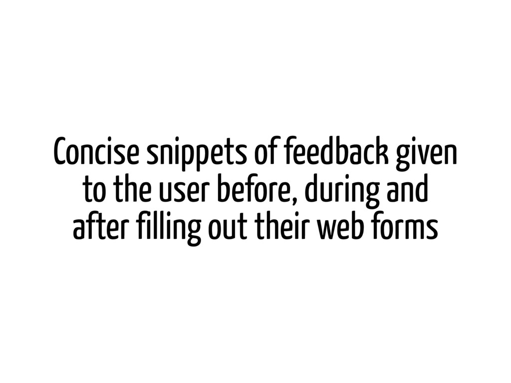 Concise snippets of feedback given to the user ...
