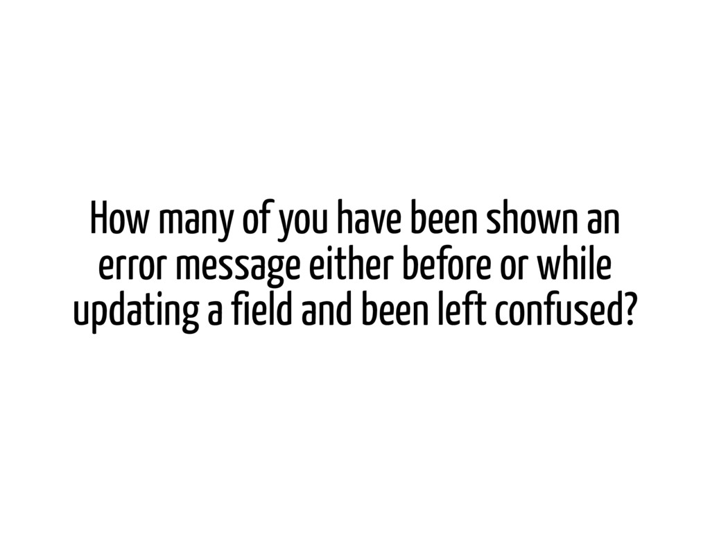 How many of you have been shown an error messag...