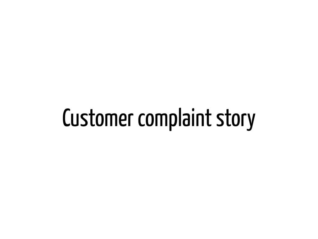 Customer complaint story