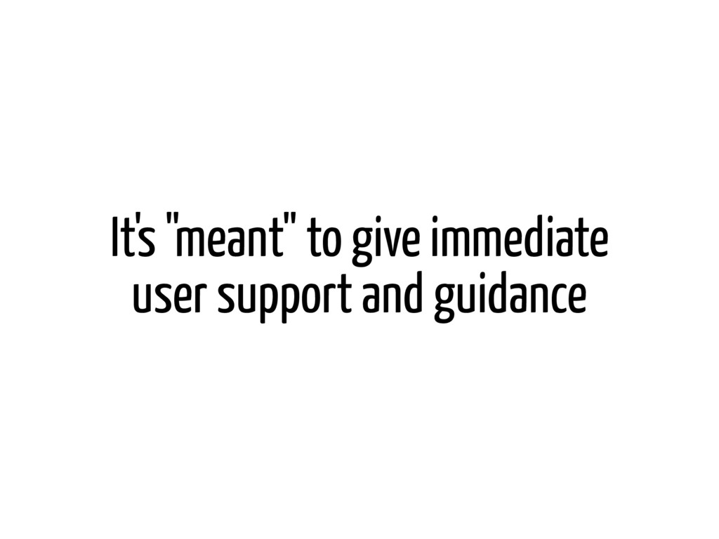 """It's """"meant"""" to give immediate user support and..."""