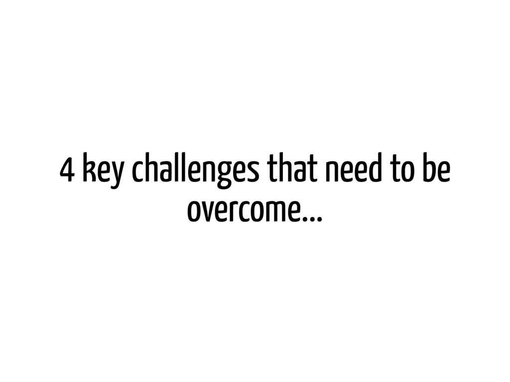 4 key challenges that need to be overcome...