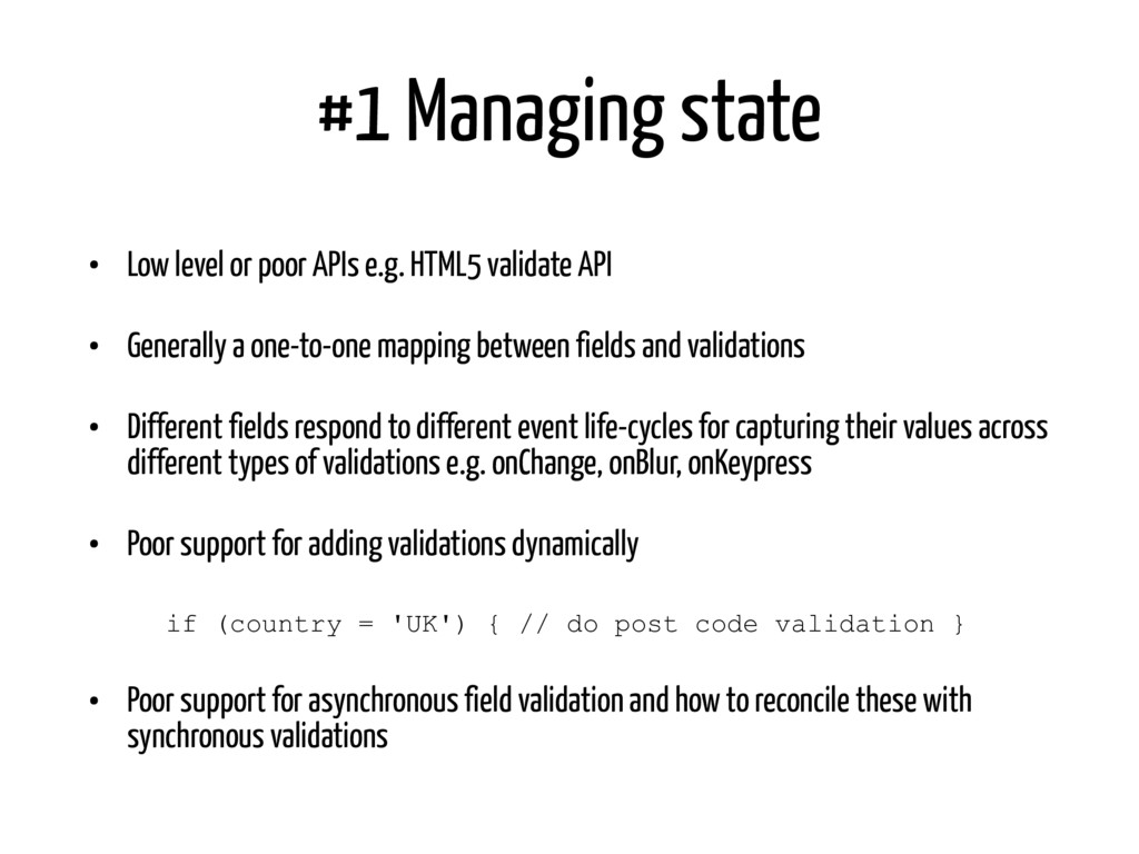#1 Managing state • Low level or poor APIs e.g....