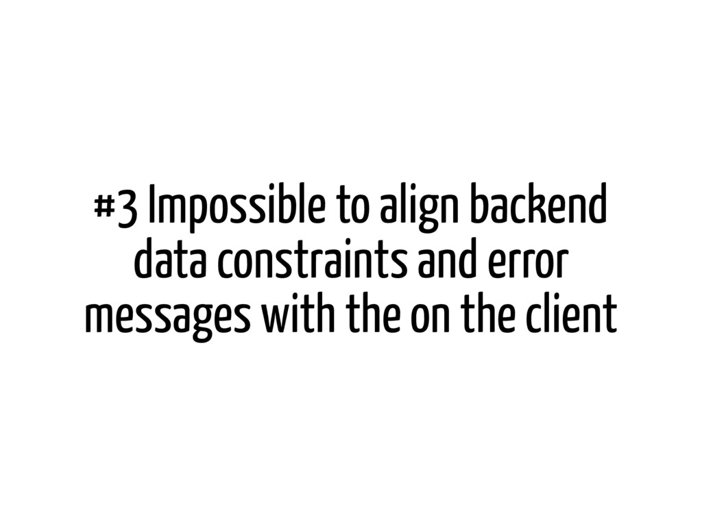 #3 Impossible to align backend data constraints...