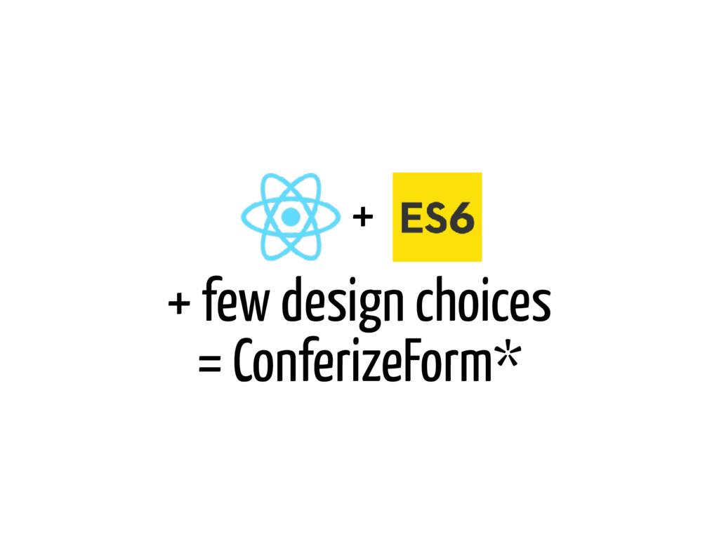 + few design choices = ConferizeForm* +
