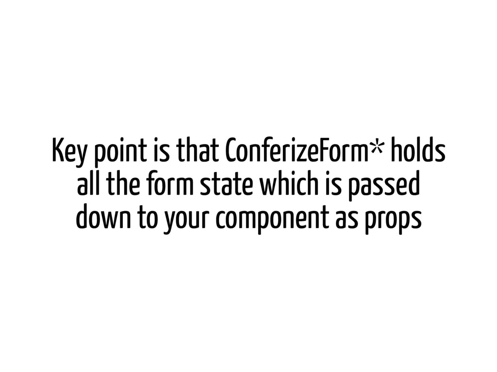 Key point is that ConferizeForm* holds all the ...