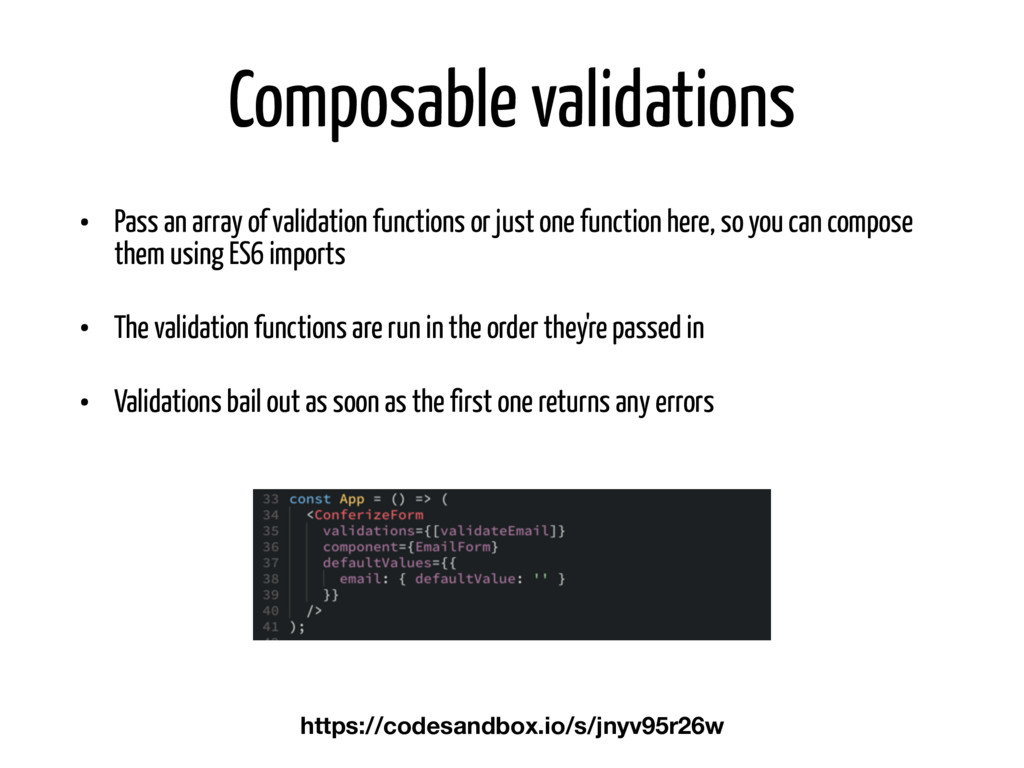 Composable validations • Pass an array of valid...