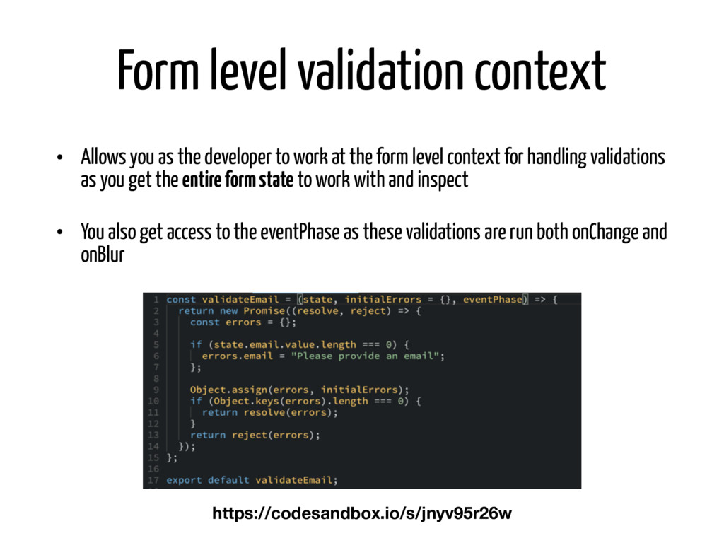 Form level validation context • Allows you as t...