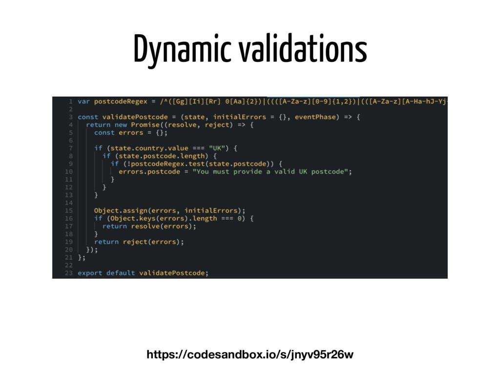 Dynamic validations https://codesandbox.io/s/jn...