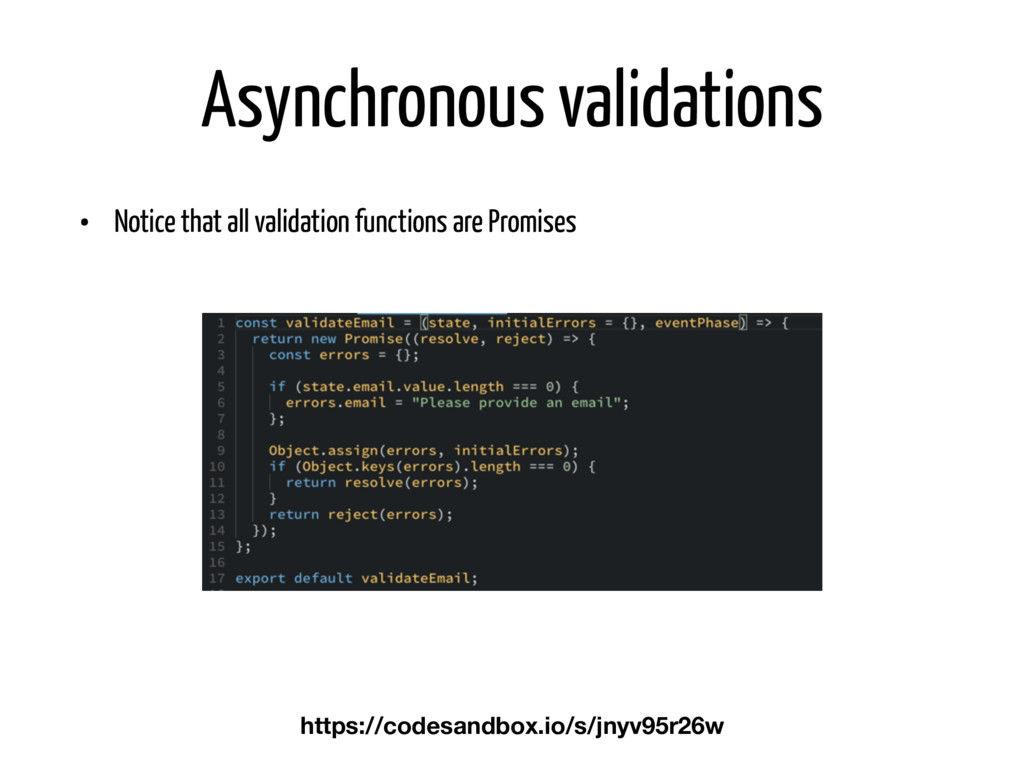 Asynchronous validations • Notice that all vali...