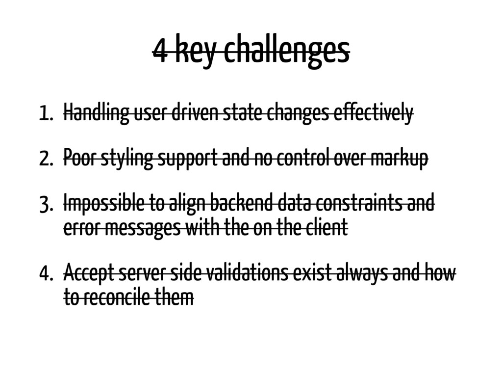 4 key challenges 1. Handling user driven state ...