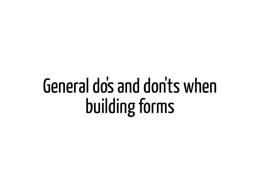 General do's and don'ts when building forms