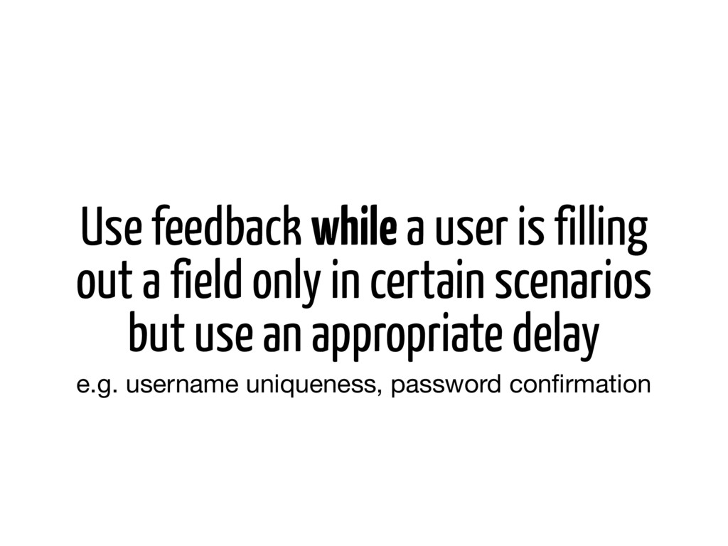 Use feedback while a user is filling out a fiel...