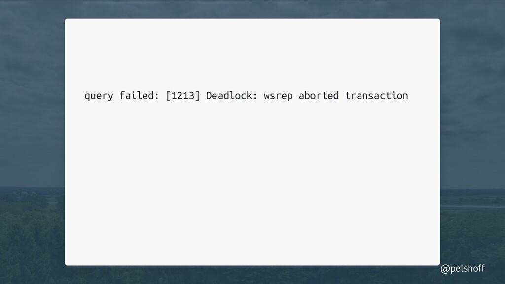@pelshoff query failed: [1213] Deadlock: wsrep ...