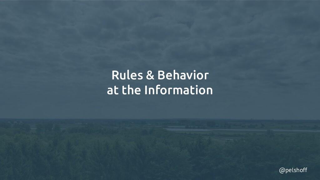 @pelshoff Rules & Behavior at the Information