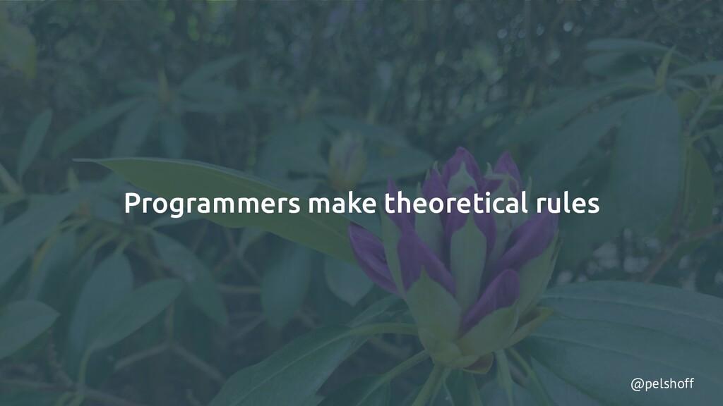 @pelshoff Programmers make theoretical rules