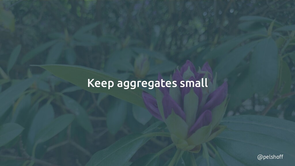 @pelshoff Keep aggregates small