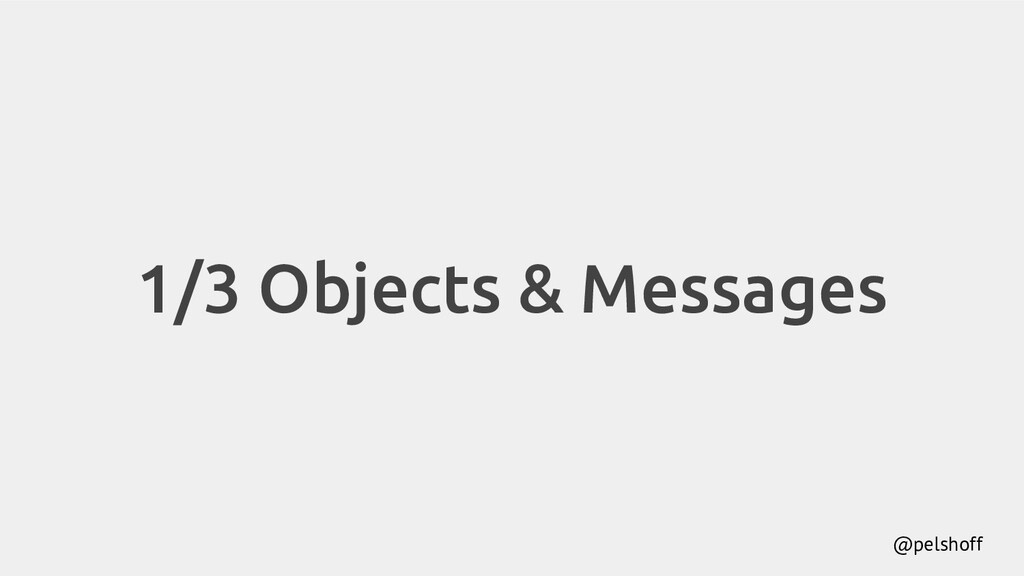 @pelshoff 1/3 Objects & Messages