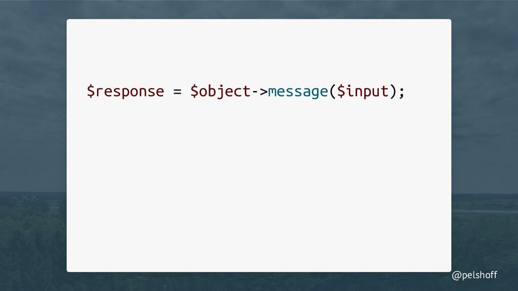 @pelshoff $response = $object->message($input);
