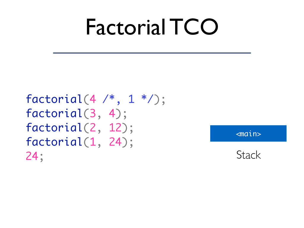Factorial TCO factorial(4 /*, 1 */); factorial(...