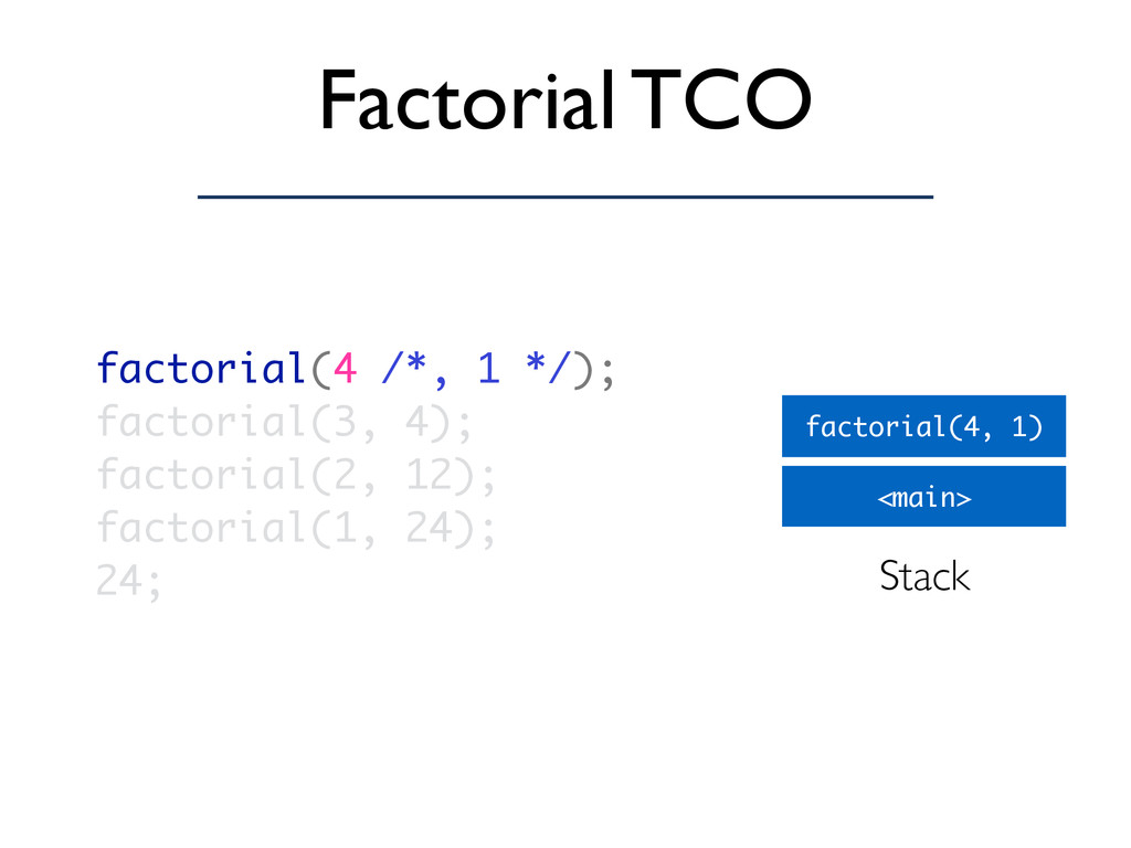 Factorial TCO <main> factorial(4, 1) Stack fact...