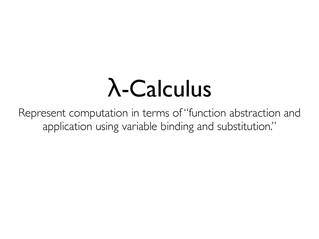 "λ-Calculus Represent computation in terms of ""f..."