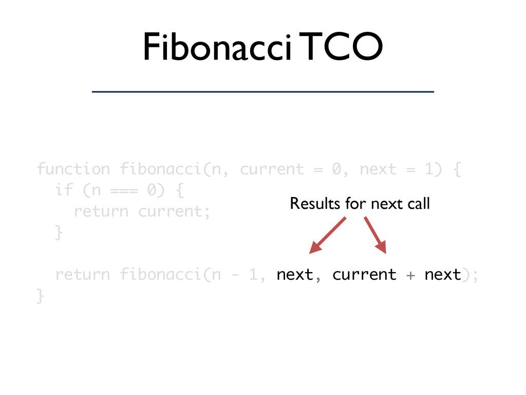 Fibonacci TCO function fibonacci(n, current = 0...