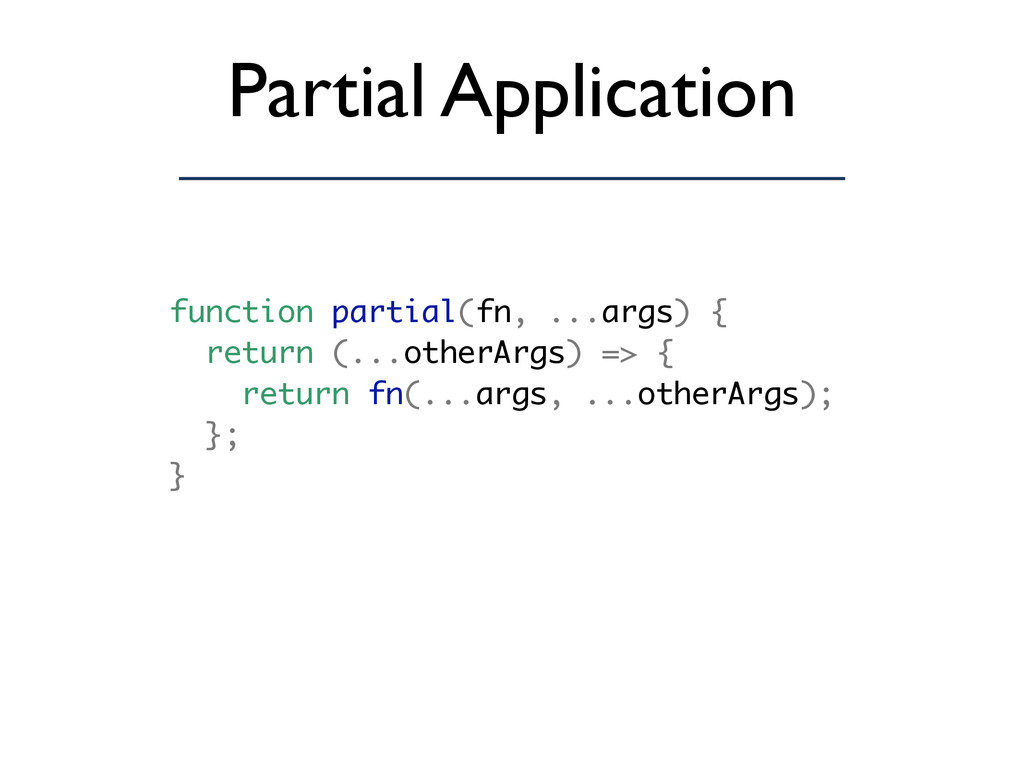 Partial Application function partial(fn, ...arg...