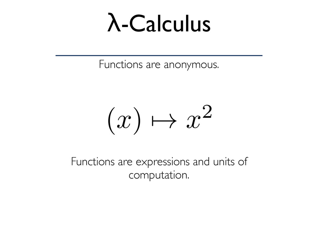 Functions are anonymous. λ-Calculus Functions a...