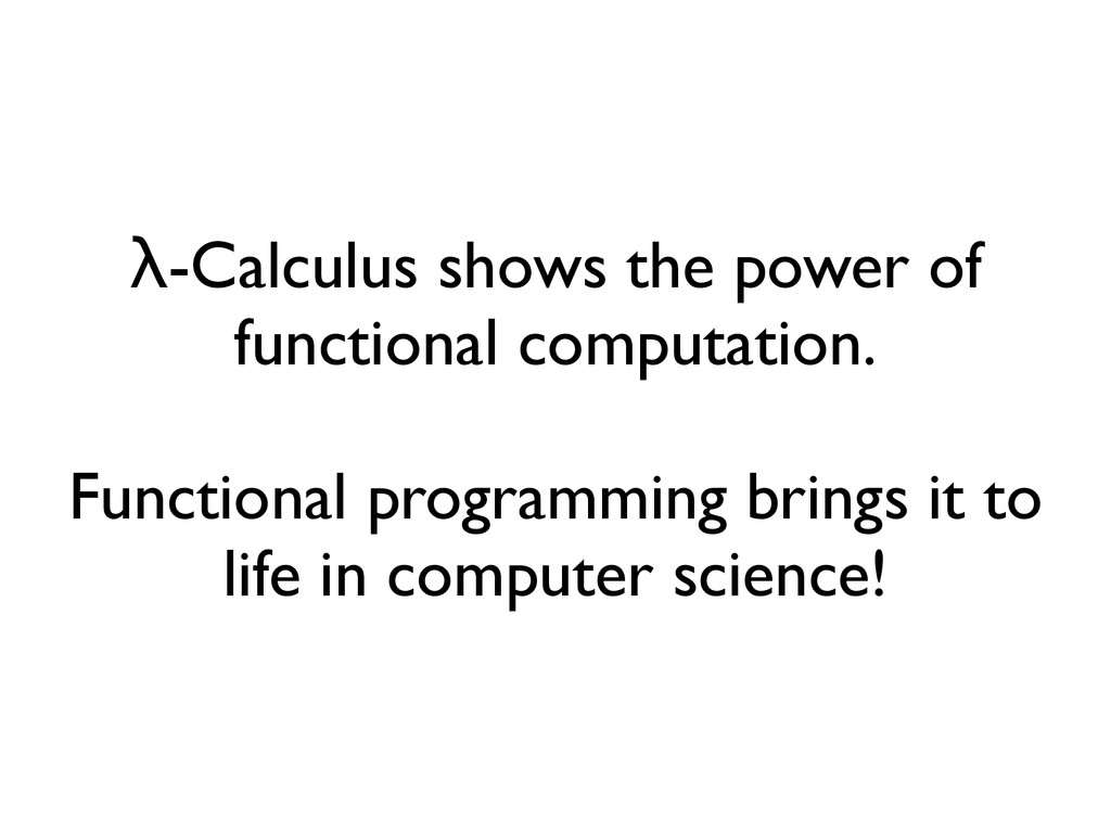 λ-Calculus shows the power of functional comput...