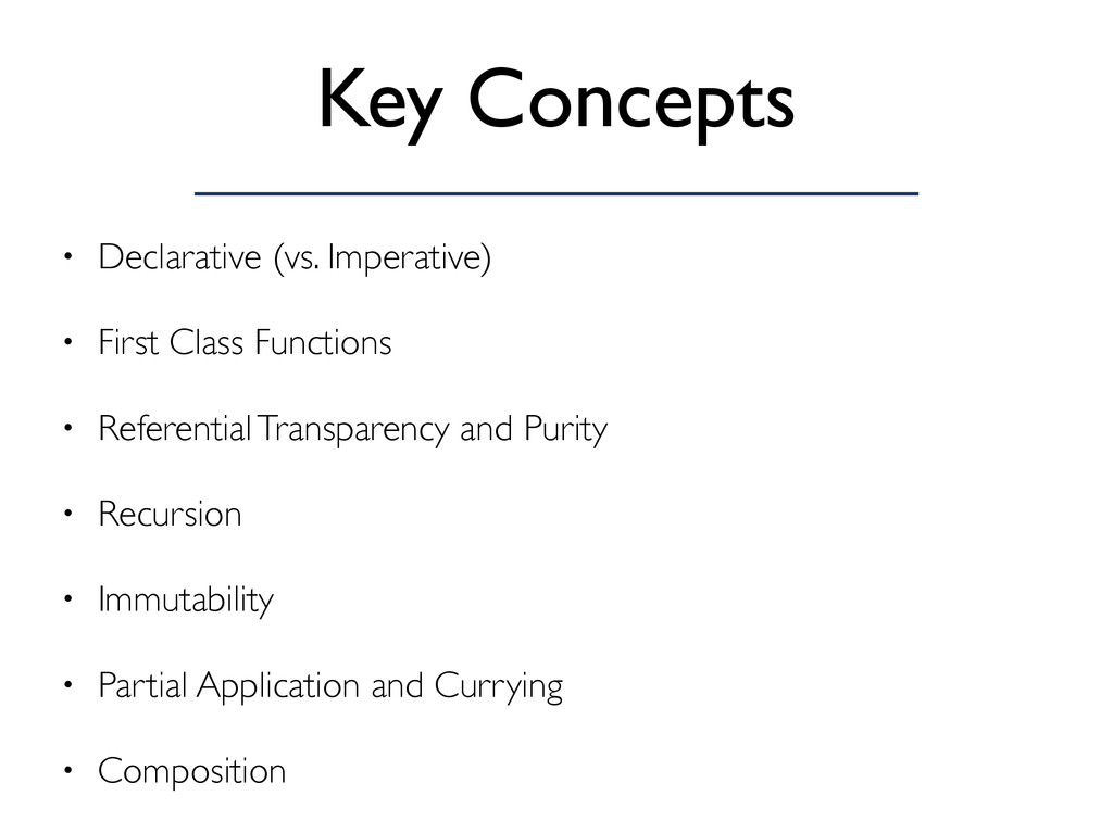 Key Concepts • Declarative (vs. Imperative) • F...