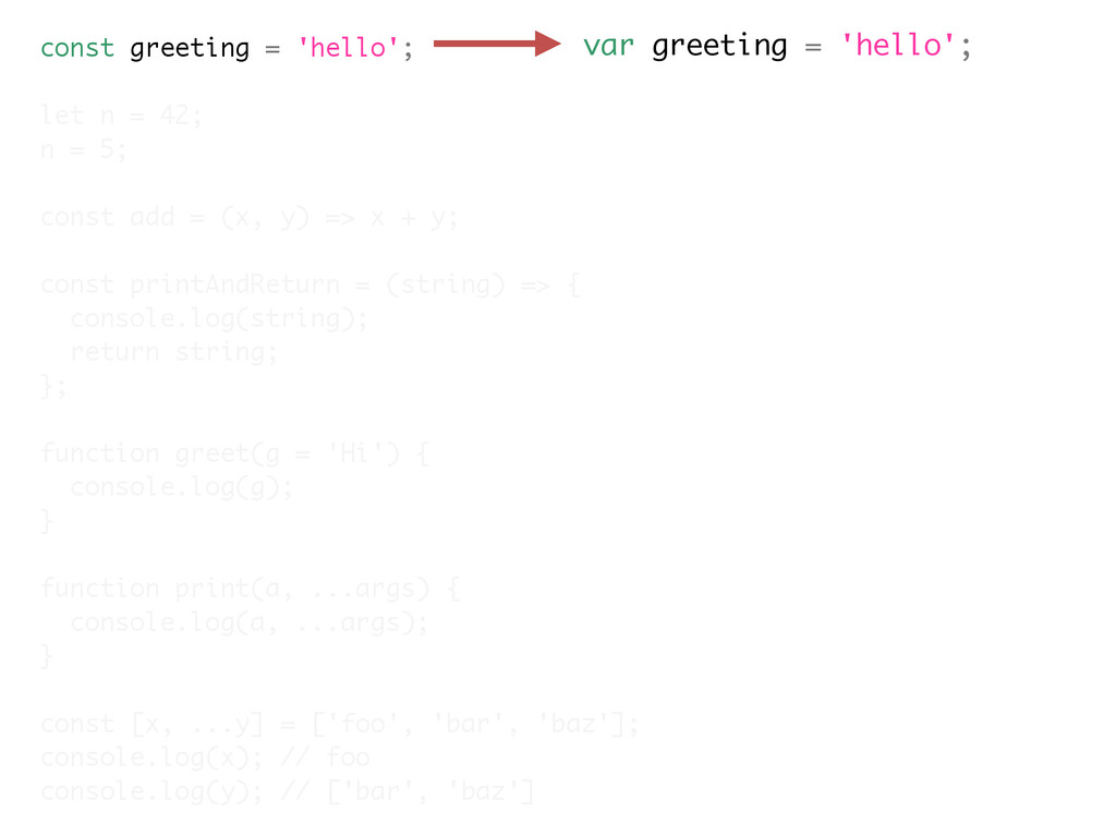 var greeting = 'hello'; const greeting = 'hello...