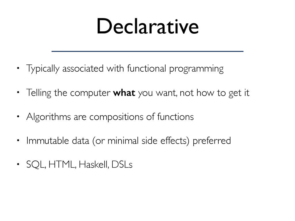 Declarative • Typically associated with functio...