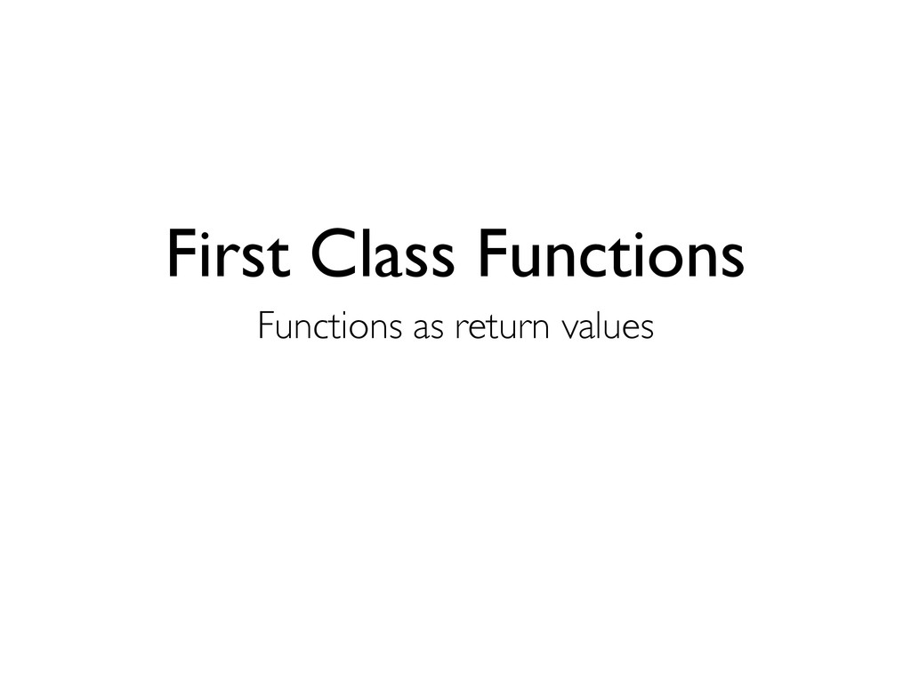 First Class Functions Functions as return values
