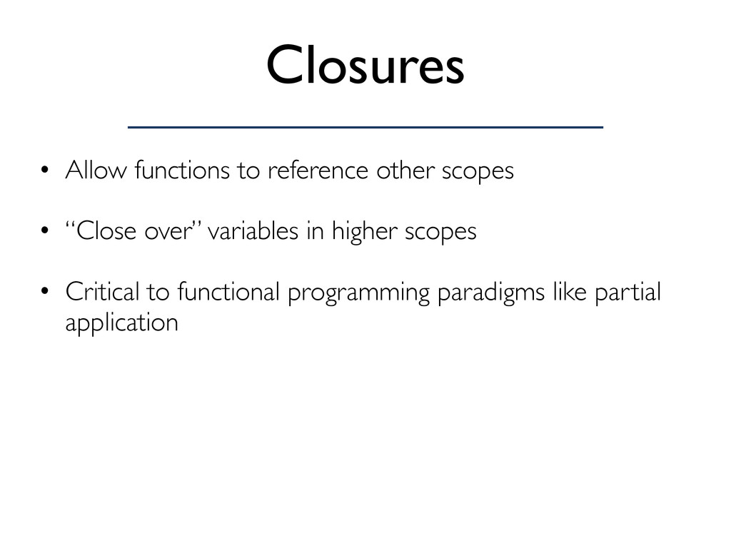 Closures • Allow functions to reference other s...