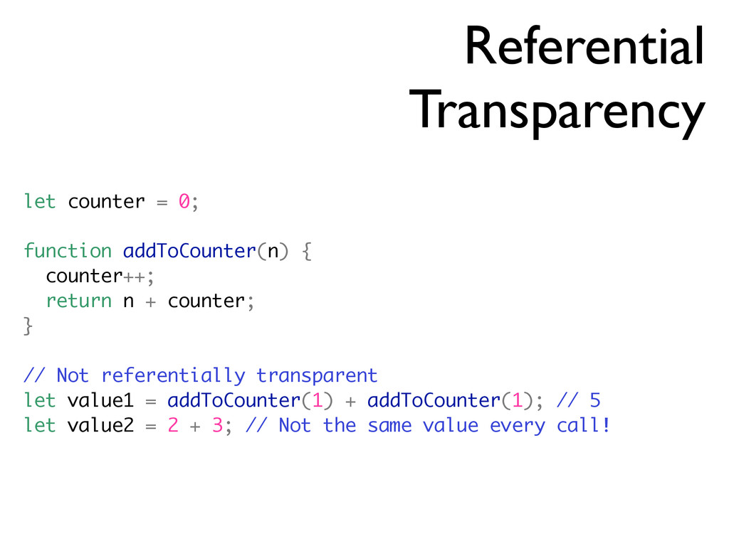 Referential Transparency let counter = 0; funct...