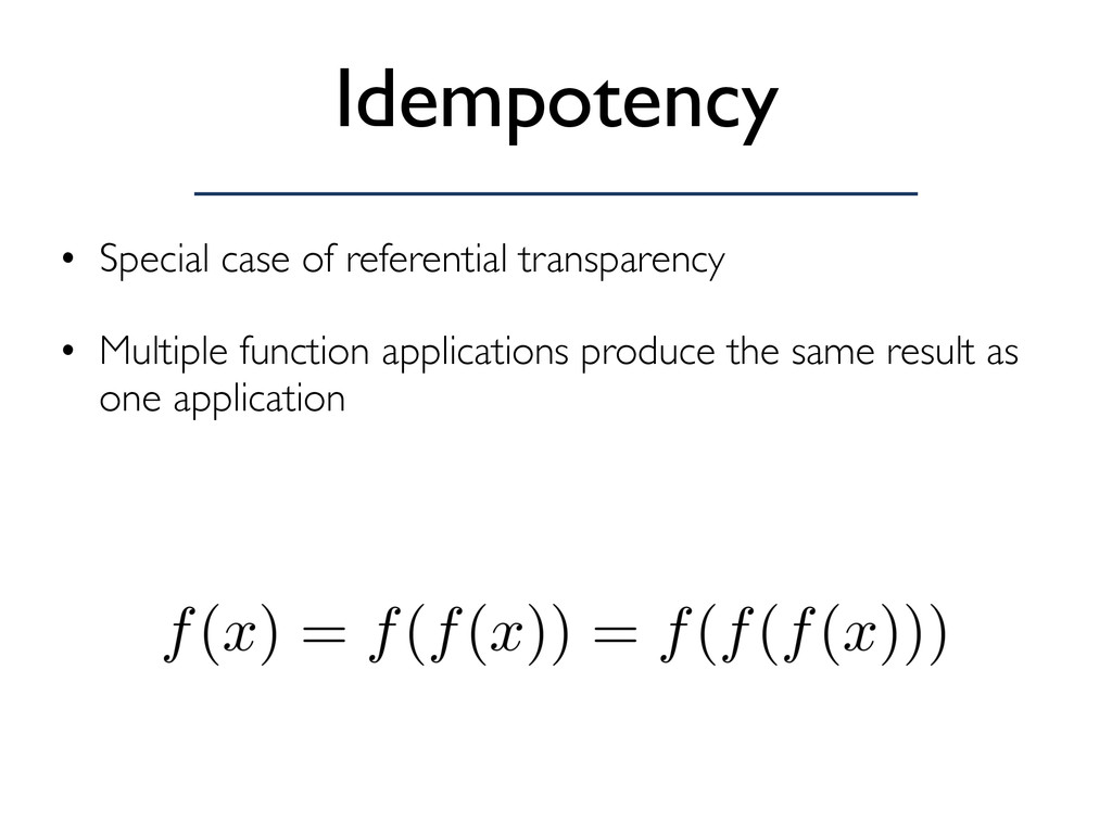 Idempotency • Special case of referential trans...