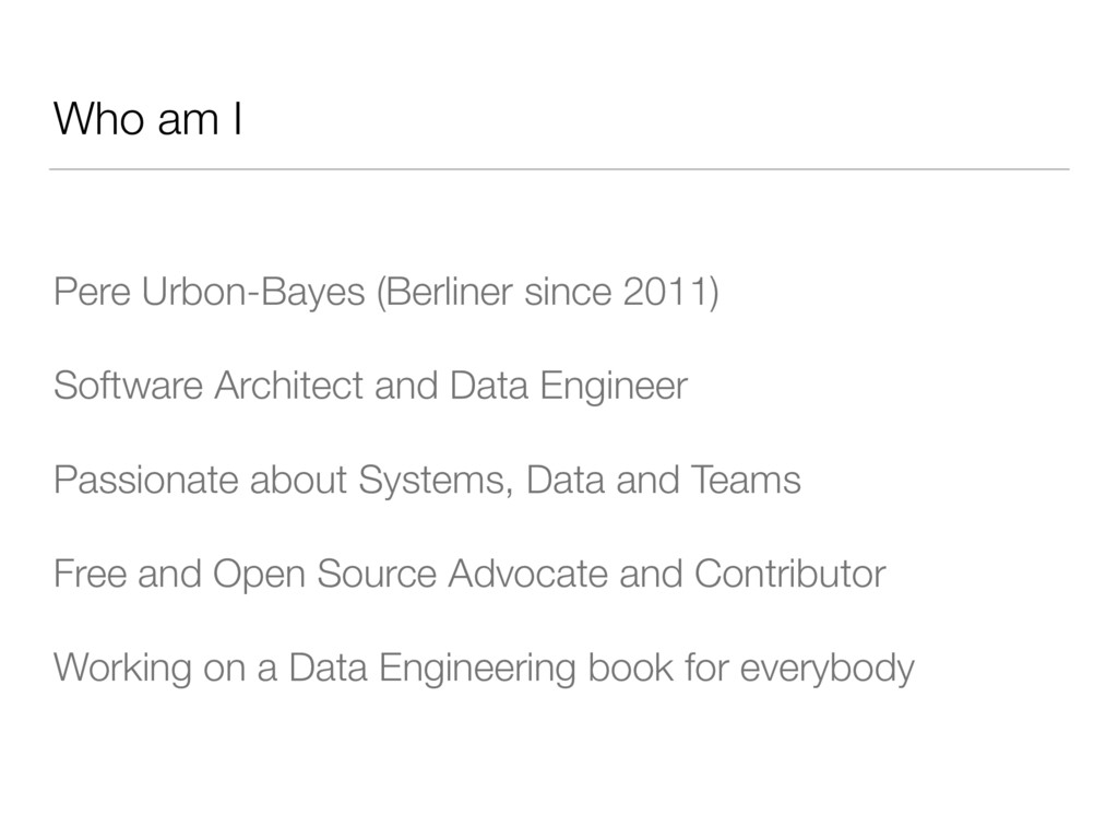 Who am I Pere Urbon-Bayes (Berliner since 2011)...